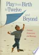 """Play from Birth to Twelve and Beyond: Contexts, Perspectives, and Meanings"" by Doris Pronin Fromberg, Doris Bergen"