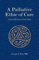 A Palliative Ethic of Care: Clinical Wisdom at Life's End