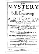 The Mystery of Selfe deceiving  Or  a Discourse and Discovery of the Deceitfulnesse of Mans Heart  Written by the Late     Daniel Dyke     Published Since His Death  by His Brother I  D   Jer  Dyke      And Now by Him Augmented and Enlarged  Etc