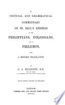 A Critical And Grammatical Commentary On St Paul S Epistles To The Philippians Colossians And To Philemon With A Revised Translation By C J Ellicott Second Edition Revised And Enlarged With The Greek Text