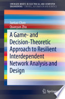 A Game And Decision Theoretic Approach To Resilient Interdependent Network Analysis And Design