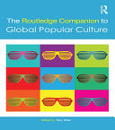The Routledge Companion to Global Popular Culture