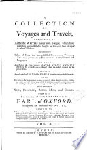 A Collection of Voyages and Travels  Consisting of Authentic Writers in Our Own Tongue     And Continued with Others of Note  that Have Published Histories  Voyages     Relating to Any Part of the Continent of Asia  Africa  America  Europe     And with a Great Variety of Cuts  Prospects  Ruins  Maps  and Charts  Compiled from the Curious and Valuable Library of the Late Earl of Oxford     Book