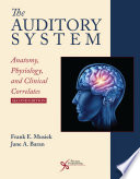 """""""The Auditory System: Anatomy, Physiology, and Clinical Correlates; Second Edition"""" by Frank E. Musiek, Jane A. Baran"""