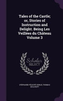 Tales Of The Castle Or Stories Of Instruction And Delight Being Les Veillees Du Chateau