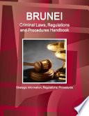 Brunei Criminal Laws  Regulations and Procedures Handbook   Strategic Information  Regulations  Procedures