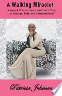 A Walking Miracle  : A Story of Courage, Faith, and Determination from a Stage 4 Breast Cancer Survivor!