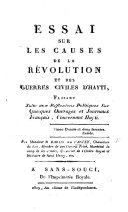 Essai sur les causes de la Révolution et des guerres civiles d'Hayti faisant suite aux Réflexions Politiques, etc. [With an appendix of documents.]