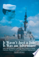 It Wasn't Just a Job; It Was an Adventure  : Sailor Stories from U.S. Navy Sailors of Wwii, Vietnam, Persian Gulf and Peacetime Deployments