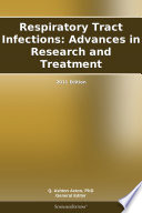 Respiratory Tract Infections: Advances in Research and Treatment: 2011 Edition