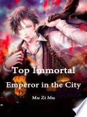 Top Immortal Emperor In The City