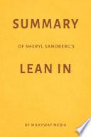 Summary of Sheryl Sandberg   s Lean In by Milkyway Media