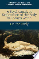 A Psychoanalytic Exploration of the Body in Today s World