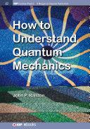 How to Understand Quantum Mechanics