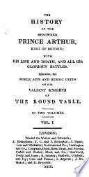 The History Of The Renowned Prince Arthur King Of Britain With His Life And Death And All His Glorious Battles Likewise The Noble Acts And Heroic Deeds Of His Valiant Knights Of The Round Table In Two Volumes