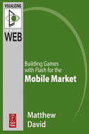 Flash Mobile: Building Games with Flash for the Mobile Market