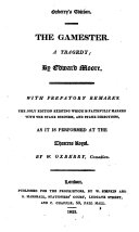 The Gamester, a Tragedy. With Prefatory Remarks ... Marked with the Stage Business and Stage Directions ... by W. Oxverry