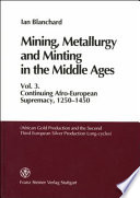 Mining Metallurgy And Minting In The Middle Ages Continuing Afro European Supremacy 1250 1450