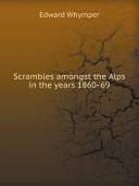 Scrambles amongst the Alps in the years 1860-69 Pdf/ePub eBook