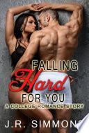 Falling Hard For You  A College Romance Story