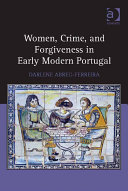 Women  Crime  and Forgiveness in Early Modern Portugal