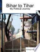Bihar to Tihar: My Political Journey