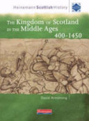 The Kingdom of Scotland in the Middle Ages 400-1450