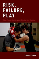 link to Risk, failure, play : what dance reveals about martial arts training in the TCC library catalog