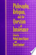 Philosophy  Religion  and the Question of Intolerance