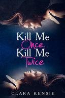 Kill Me Once  Kill Me Twice
