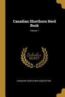 Canadian Shorthorn Herd Book; Volume 7