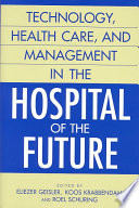 Technology  Health Care  and Management in the Hospital of the Future Book