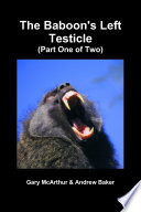 The Baboon's Left Testicle (Part One of Two)