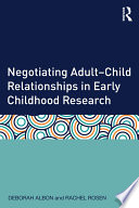 Negotiating Adult Child Relationships in Early Childhood Research