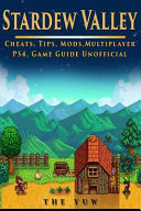 Stardew Valley Cheats  Tips  Mods  Multiplayer  Ps4  Game Guide Unofficial