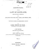 The Institutions of the Law of Scotland, Deduced from Its Originals and with the Civil, Canon, and Feudal Nations and with the Customs of Neighbouring Nations