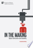 In the making: Digital fabrication and disability