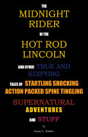 The Midnight Rider in the Hot Rod Lincoln and Other True and Edifying Tales of Startling Shocking Action Packed Spine Tingling Supernatural Adventures and Stuff [Pdf/ePub] eBook