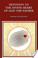 Devotion To The Divine Heart Of God The Father Encompassing All Hearts Book PDF