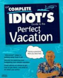 The Complete Idiot s Guide to the Perfect Vacation