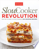"""Slow Cooker Revolution: One Test Kitchen. 30 Slow Cookers. 200 Amazing Recipes."" by America's Test Kitchen"