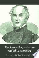 The Journalist  Reformer and Philanthropist