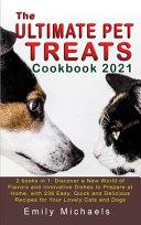 The Ultimate Pet Treats Cookbook 2021