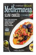 Everyday Vegan Mediterranean Slow Cooker Cookbook