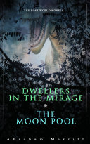 The Lost World Novels: Dwellers in the Mirage & The Moon Pool [Pdf/ePub] eBook