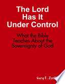 The Lord Has It Under Control What The Bible Teaches About The Sovereignty Of God