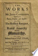 The Works of Mr. John Cleveland, Containing His Poems, Orations, and Epistles: Also, The Rustick Rampant, Or, Rural Anarchy Affronting Monarchy, in the Insurrection of Wat. Tyler, Etc