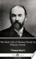 The Early Life of Thomas Hardy by Florence Hardy - Delphi Classics (Illustrated)