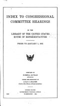 Index to Congressional Committee Hearings in the Library of the United States House of Representatives