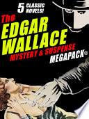 The Edgar Wallace Mystery   Suspense MEGAPACK    5 Classic Novels